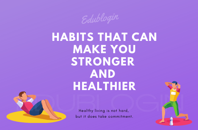 habits-that-can-make-you-stronger-and-healthier-edublogin