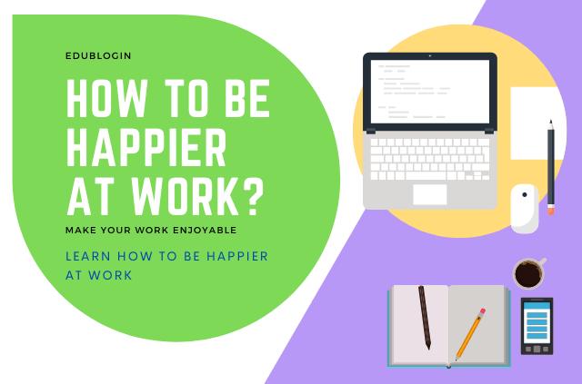 ways-to-be-happier-at-work-edublogin